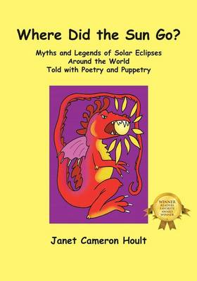Where Did the Sun Go? Myths and Legends of Solar Eclipses Around the World Told with Poetry and Puppetry (Paperback)