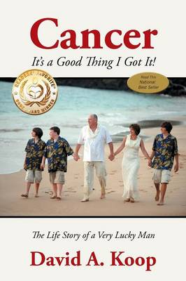 Cancer - It's a Good Thing I Got It!: The Life Story of a Very Lucky Man (Paperback)