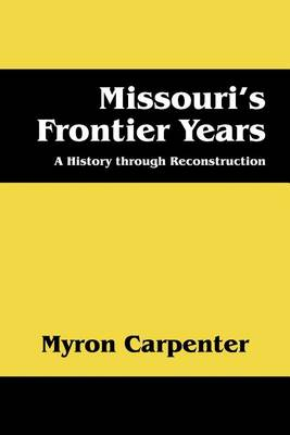 Missouri's Frontier Years: A History Through Reconstruction (Paperback)