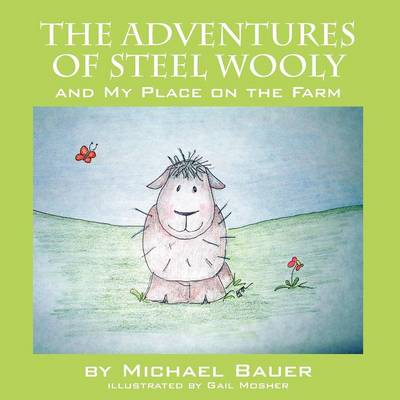 The Adventures of Steel Wooly: And My Place on the Farm (Paperback)