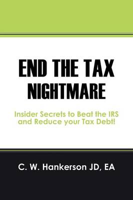 End the Tax Nightmare: Insider Secrets to Beat the IRS and Reduce Your Tax Debt! (Paperback)