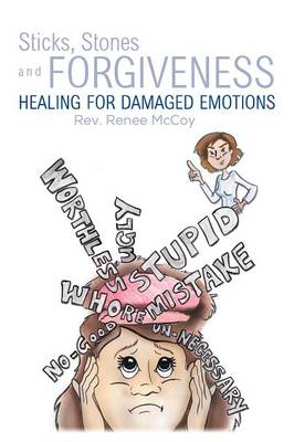 Sticks, Stones and Forgiveness: Healing for Damaged Emotions (Paperback)