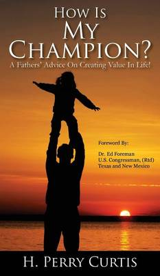 How Is My Champion?: A Fathers' Advice on Creating Value in Life! (Hardback)
