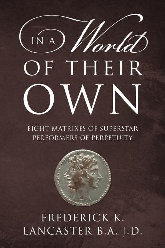 In a World of Their Own: Eight Matrixes of Superstar Performers of Perpetuity (Paperback)