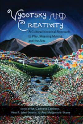 Vygotsky and Creativity: A Cultural-Historical Approach to Play, Meaning Making, and the Arts - Educational Psychology 5 (Paperback)