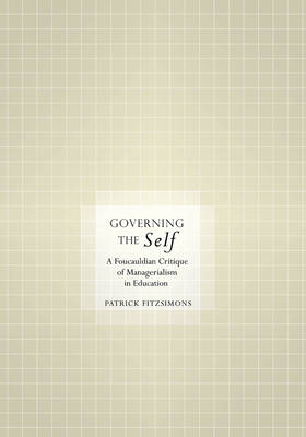 Cover Governing the Self: A Foucauldian Critique of Managerialism in Education