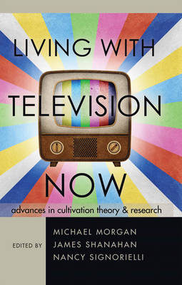 Living with Television Now: Advances in Cultivation Theory & Research (Hardback)