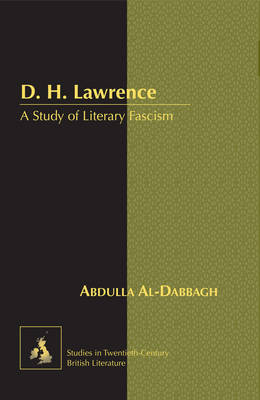 D. H. Lawrence: A Study of Literary Fascism - Studies in Twentieth-Century British Literature 9 (Hardback)