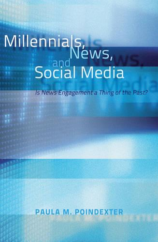 Millennials, News, and Social Media: Is News Engagement a Thing of the Past? (Hardback)