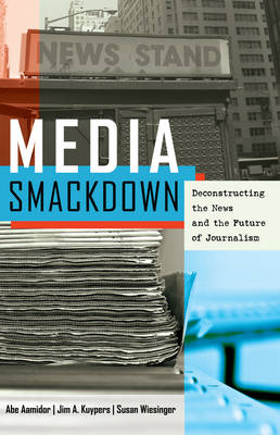 Media Smackdown: Deconstructing the News and the Future of Journalism (Paperback)