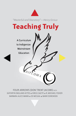 Teaching Truly: A Curriculum to Indigenize Mainstream Education - Critical Praxis and Curriculum Guides 3 (Paperback)