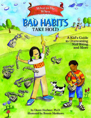 What to Do When Bad Habits Take Hold: A Kid's Guide to Overcoming Nail Biting and More - What-to-Do Guides for Kids (Paperback)