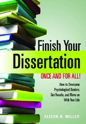 Finish Your Dissertation Once and for All! How to Overcome Psychological Barriers, Get Results, and Move on with Your Life (Paperback)
