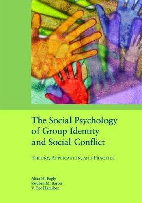 The Social Psychology of Group Identity and Social Conflict: Theory, Application and Practice - Decade of Behavior Series (Hardback)