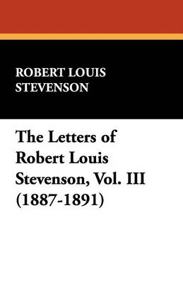 The Letters of Robert Louis Stevenson, Vol. III (1887-1891) (Paperback)