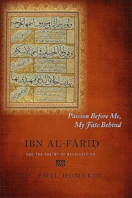 Passion Before Me, My Fate Behind: Ibn al-Farid and the Poetry of Recollection (Hardback)