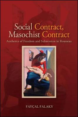 Social Contract, Masochist Contract: Aesthetics of Freedom and Submission in Rousseau (Hardback)