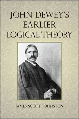 John Dewey's Earlier Logical Theory (Hardback)