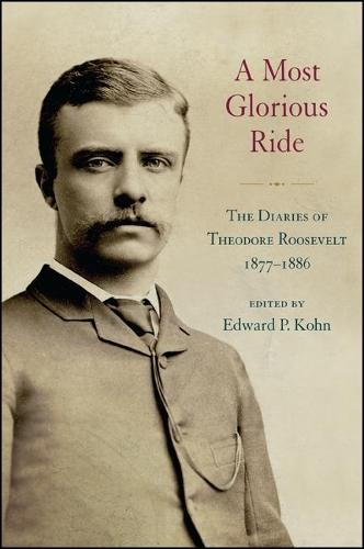 A Most Glorious Ride: The Diaries of Theodore Roosevelt, 1877-1886 (Hardback)