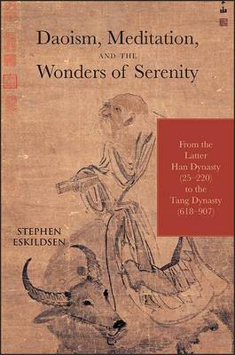 Cover Daoism, Meditation, and the Wonders of Serenity: From the Latter Han Dynasty  to the Tang Dynasty (618-907) - SUNY Series in Chinese Philosophy and Culture (Paperback)