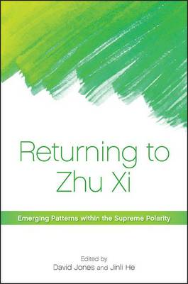 Cover Returning to Zhu Xi: Emerging Patterns Within the Supreme Polarity - SUNY Series in Chinese Philosophy and Culture
