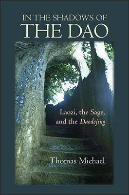 Cover In the Shadows of the Dao: Laozi, the Sage, and the Daodejing - SUNY Series in Chinese Philosophy and Culture