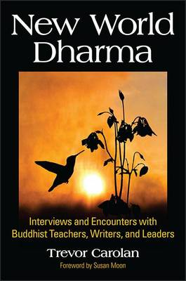 Cover New World Dharma: Interviews and Encounters with Buddhist Teachers, Writers, and Leaders