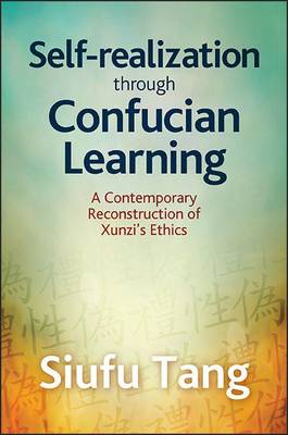 Cover Self-Realization Through Confucian Learning: A Contemporary Reconstruction of Xunzi's Ethics - SUNY Series in Chinese Philosophy and Culture
