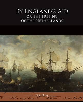 By England's Aid or the Freeing of the Netherlands (Paperback)