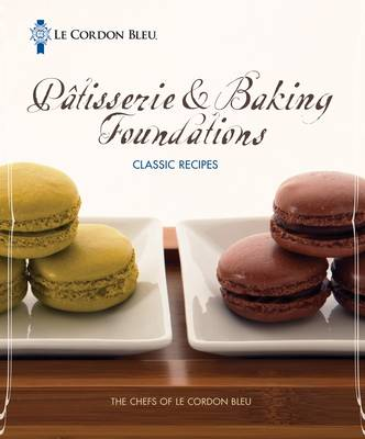 Le Cordon Bleu Patisserie Foundations Classic Recipes (Spiral bound)