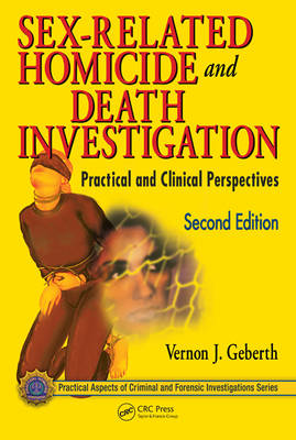 Sex-Related Homicide and Death Investigation: Practical and Clinical Perspectives - Practical Aspects of Criminal & Forensic Investigations v. 51 (Hardback)