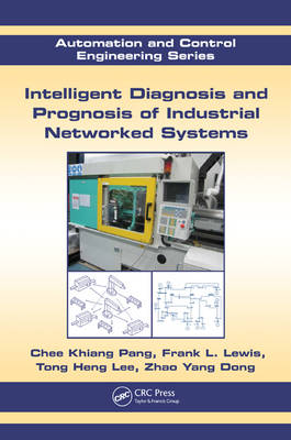 Intelligent Diagnosis and Prognosis of Industrial Networked Systems - Automation and Control Engineering 44 (Hardback)