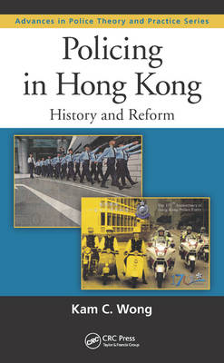 Policing in Hong Kong: History and Reform - Advances in Police Theory and Practice 23 (Hardback)