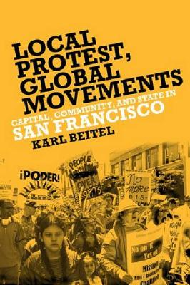 Local Protests, Global Movements: Capital, Community, and State in San Francisco (Paperback)
