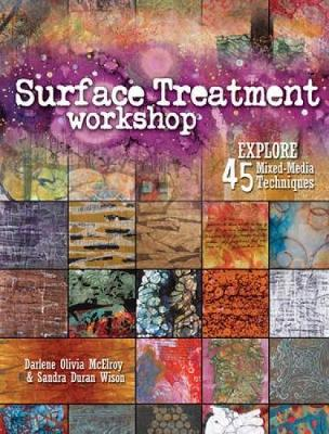 Surface Treatment Workshop: Explore 45 Mixed Media Techniques (Paperback)