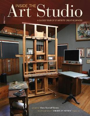 Inside the Art Studio: A Guided Tour of 37 Artists' Creative Spaces (Hardback)