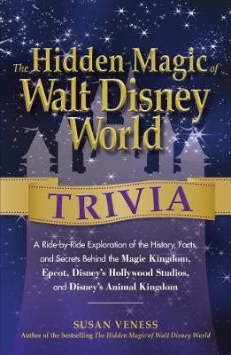 The Hidden Magic of Walt Disney World Trivia: A Ride-by-Ride Exploration of the History, Facts, and Secrets Behind the Magic Kingdom, Epcot, Disney's Hollywood Studios, and Disney's Animal Kingdom (Paperback)