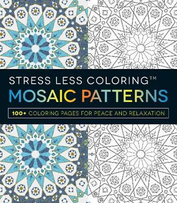 Stress Less Coloring: Mosaic Patterns: 100+ Coloring Pages for Peace and Relaxation (Paperback)
