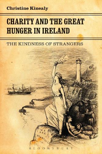 Charity and the Great Hunger in Ireland: The Kindness of Strangers (Paperback)