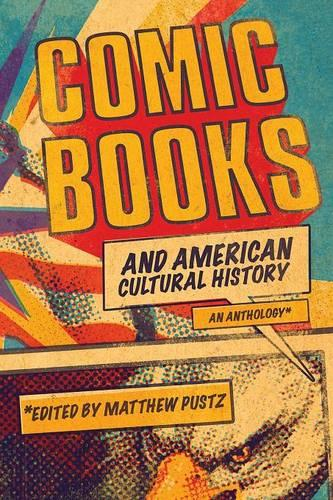 Comic Books and American Cultural History: An Anthology (Paperback)