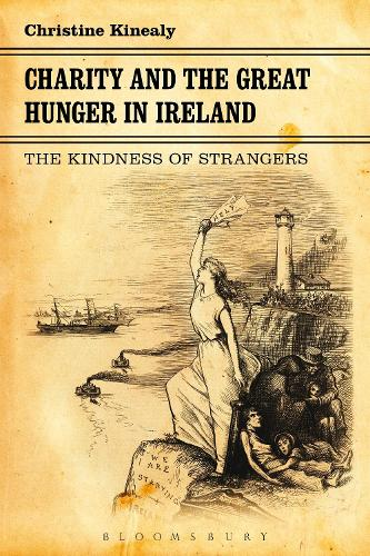 Charity and the Great Hunger in Ireland: The Kindness of Strangers (Hardback)