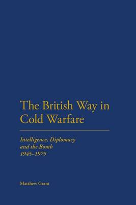 The British Way in Cold Warfare: Intelligence, Diplomacy and the Bomb 1945-1975 (Paperback)