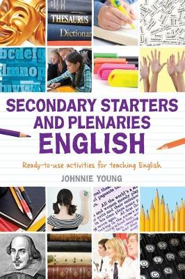 Secondary Starters and Plenaries: English: Creative Activities, Ready-to-Use for Teaching English - Classroom Starters and Plenaries (Paperback)
