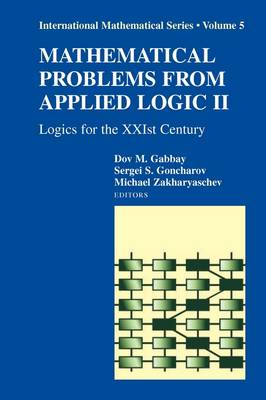 Mathematical Problems from Applied Logic II: Logics for the XXIst Century - International Mathematical Series v. 5 (Paperback)