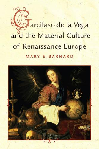 Garcilaso de la Vega and the Material Culture of Renaissance Europe - Toronto Iberic (Hardback)
