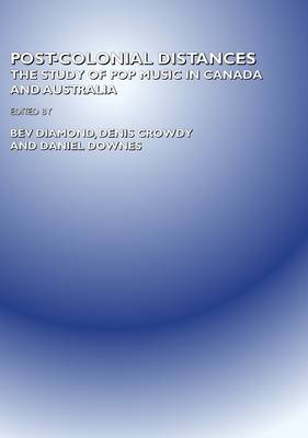 Post-colonial Distances: The Study of Pop Music in Canada and Australia (Hardback)