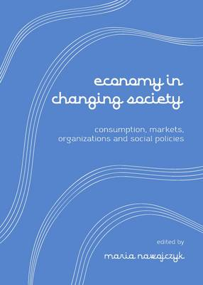 Economy in Changing Society: Consumptions, Markets, Organizations and Social Policies (Hardback)