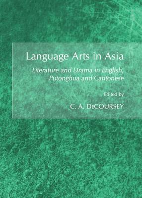 Language Arts in Asia: Literature and Drama in English, Putonghua and Cantonese (Hardback)