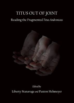Titus Out of Joint: Reading the Fragmented Titus Andronicus (Hardback)