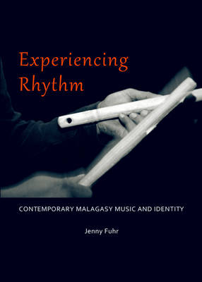 Experiencing Rhythm: Contemporary Malagasy Music and Identity (Hardback)
